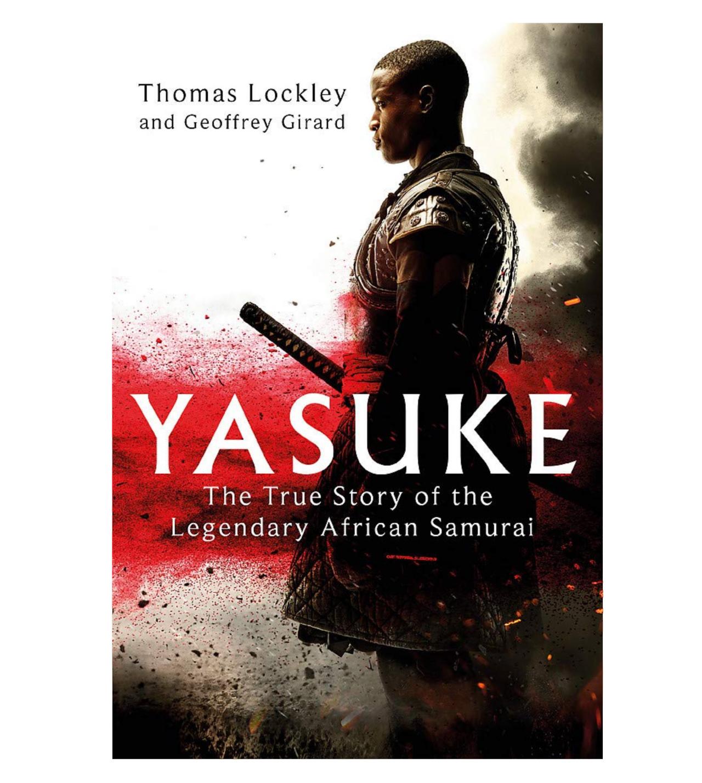 Yasuke the true story of the legendary African samurai